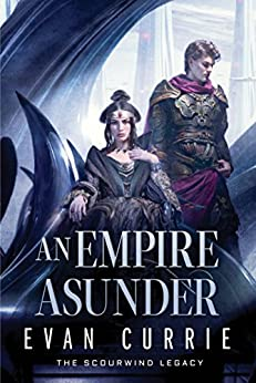 An Empire Asunder (The Scourwind Legacy Book 2) by [Currie, Evan]