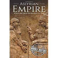 Assyrian Empire: A History from Beginning to End