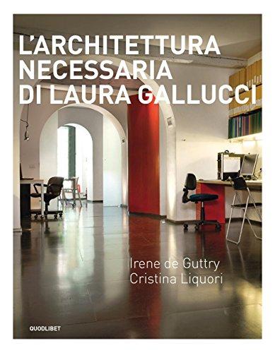 Larchitettura necessaria di Laura Gallucci. Ediz. illustrata Irene De Guttry
