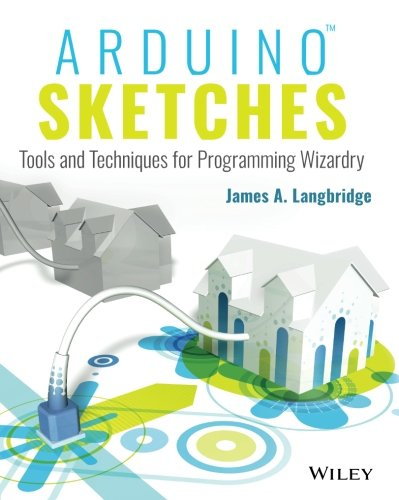 Arduino Sketches: Tools and Techniques for Programming Wizardry