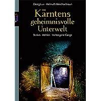 Kärntens geheimnisvolle Unterwelt: Stollen - Höhlen - Verborgene Gänge