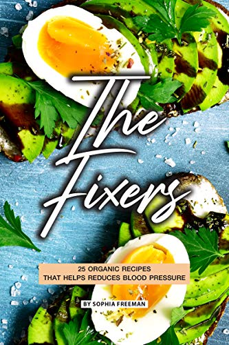 The Fixers: 25 Organic Recipes that Helps Reduces Blood Pressure