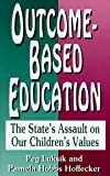 Outcome Based Education : The State's Assault on Our Children's Value, Hoffecker, Pamela and Luksik, Peg, 1563840251