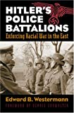 Hitler's Police Battalions, Edward B. Westermann, 0700613714