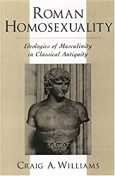 Roman Homosexuality: Ideologies of Masculinity in Classical Antiquity (Ideologies of Desire)