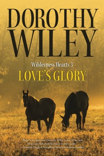Love's Glory: An American Historical Romance (Wilderness Hearts Historical Romances Book 3) (Volume 3) Text fb2 ebook