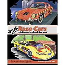 Race Cars Adult Coloring Book for Men: Men's Coloring Book of Race Cars, Muscle Cars, and High Performance Vehicles