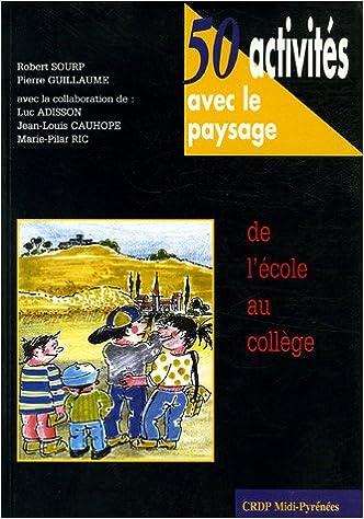 Livres 50 activités avec le paysage : De l'école au collège pdf ebook