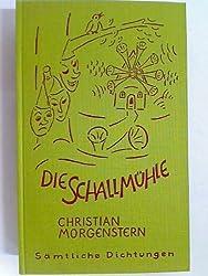 Christian Morgenstern. Sämtliche Dichtungen / Die Schallmühle