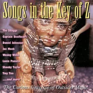 Songs in the Key of Z: The Curious Universe of Outsider Music