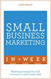 Small Business Marketing In A Week: Marketing Strategies For Small Businesses In Seven Simple Steps