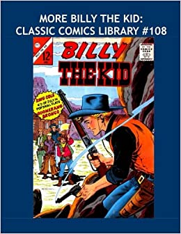 More Billy The Kid: Classic Comics Library #108: Select