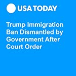 Trump Immigration Ban Dismantled by Government After Court Order | Doug Stanglin