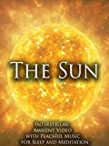 The Sun Interstellar Ambient Video with Peaceful Music for Sleep and Meditation