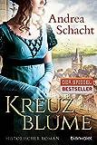Kreuzblume: Historischer Roman