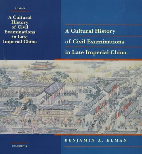A Cultural History of Civil Examinations in Late Imperial China (Philip E.Lilienthal Books) por Benjamin A. Elman