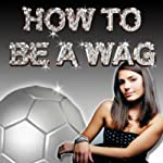 How to Be a WAG | Layla Anna-Lee
