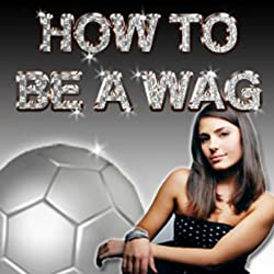 How to Be a WAG