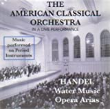 The American Classical Orchestra in a Live Performance (Handel: Water Music / Opera Arias)