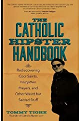 The Catholic Hipster Handbook: Rediscovering Cool Saints, Forgotten Prayers, and Other Weird but Sacred Stuff Paperback