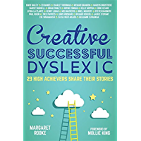 Creative, Successful, Dyslexic: 23 High Achievers Share Their Stories (English Edition)