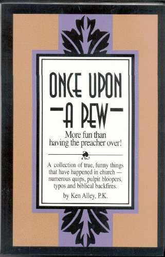 Once upon a Pew: More Fun Than Having the Preacher Over! : A Collection of True, Funny Things That Have Happened in Church...Numerous Quips, Pulpit Bloopers, Typos and