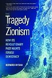 The Tragedy of Zionism: How Its Revolutionary Past Haunts Israeli Democracy