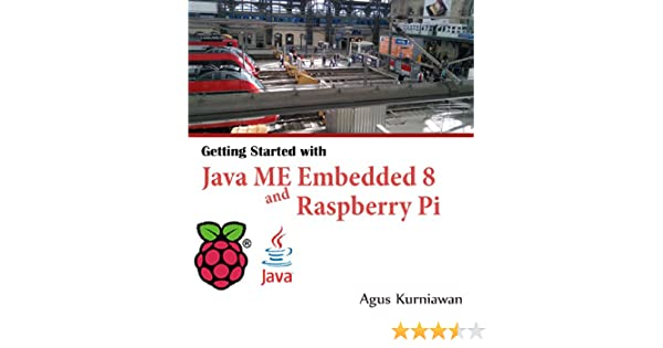 Getting Started with Java ME Embedded 8 and Raspberry Pi 1, Agus Kurniawan, eBook - Amazon.com