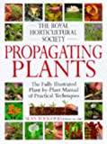 Royal Horticultural Society Propagating Plants (RHS) by Alan R. Toogood (1999-03-25)