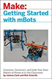 Getting Started with mBots: Think, Program, Create, and Construct Robots from Kit to Classroom (Make:)