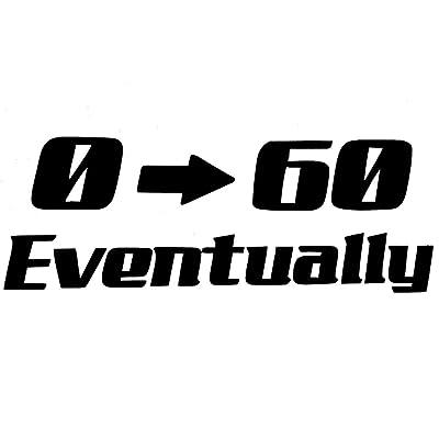 0-60 Eventually Beater Drive Slow JDM GTI Funny Window Sticker Vinyl Decal: Automotive [5Bkhe0113364]