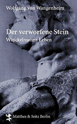 Der verworfene Stein: Winckelmanns Leben