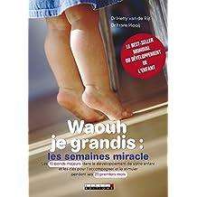 Waouh je grandis : les semaines miracle: Les 10 bonds majeurs dans le développement de votre enfant et les clés pour l'accompagner et le stimuler pendant ses 20 premiers mois. (PARENTING)