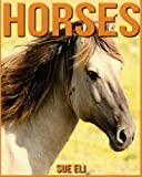 Horses: Amazing Pictures & Interesting Facts Children Book About Horses
