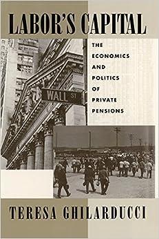 Book Labor's Capital: The Economics and Politics of Private Pensions (MIT Press) by Theresa Ghilarducci (2003-01-01)