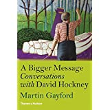 A Bigger Message:conversations with David Hockney
