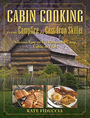 Cabin Cooking: Delicious Cast Iron and Dutch Oven Recipes for Camp, Cabin, or Trail ()