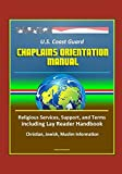 U.S. Coast Guard Chaplains Orientation Manual: Religious Services, Support, and Terms including Lay Reader Handbook - Christian, Jewish, Muslim Information