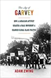 img - for The Age of Garvey: How a Jamaican Activist Created a Mass Movement and Changed Global Black Politics (America in the World) book / textbook / text book
