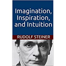 Imagination, Inspiration, and Intuition (Introduction to Anthroposophy Book 12)