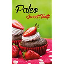 Paleo Sweet Tooth: Healthy Treats for Your Sweet Tooth