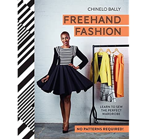 Freehand Fashion Learn To Sew The Perfect Wardrobe Bally Chinelo 9781910496145 Amazon Com Books