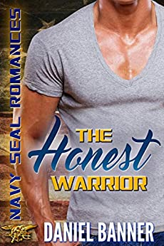 The Honest Warrior (Navy SEALs Romances 2.0) by [Banner, Daniel]