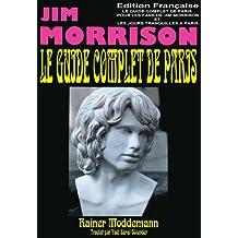 LE GUIDE COMPLET DE PARIS  POUR LES FANS DE JIM MORRISON: LES JOURS TRANQUILLES DE JIM MORRISON A PARIS (French Edition)