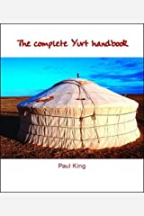 The Complete Yurt Handbook by Paul King (5-Apr-2001) Paperback Unknown Binding