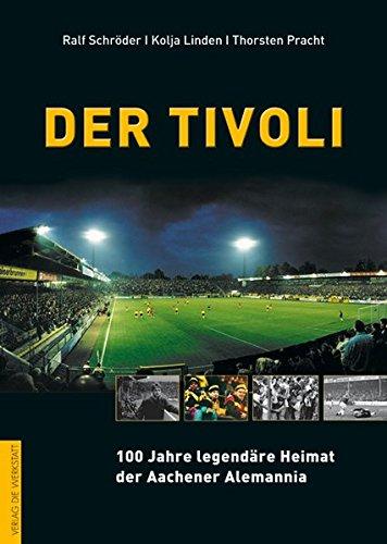 Der Tivoli. 100 Jahre legendäre Heimat für Alemannia Aachen
