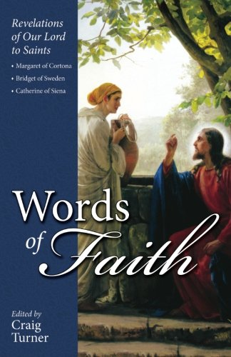 (Words of Faith: Revelations of Our Lord to Saints Margaret of Cortona, Bridget of Sweden and Catherine of Siena)