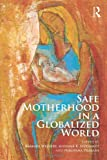 Safe Motherhood in a Globalized World, Wejnert, Barbara, 0415488168