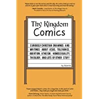Thy Kingdom Comics: Curiously Christian drawings and writings about Jesus, tolerance, abortion, atheism, homosexuality, theology, and lots of other stuff