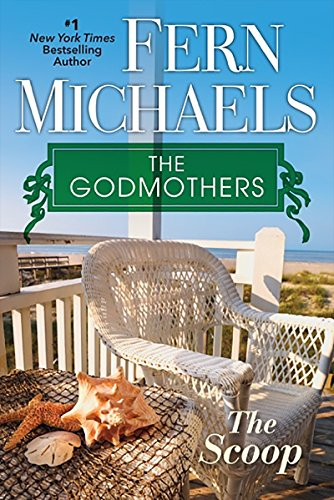 Meet the Godmothers, four unforgettable women who are about to get a whole new lease on life….  The Scoop (The Godmothers Book 1) by Fern Michaels